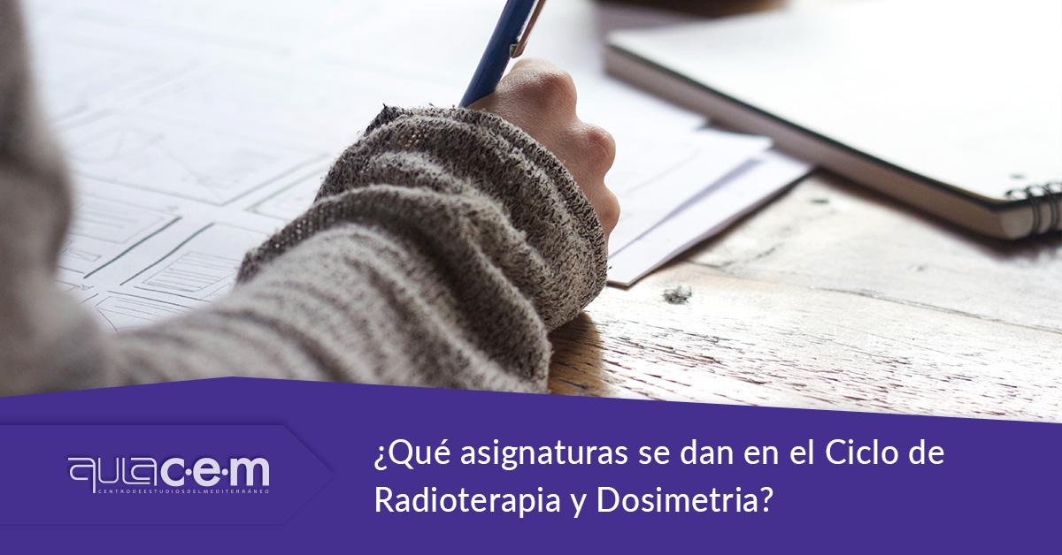 ¿Qué asignaturas se dan en el ciclo de radioterapia y dosimetria?