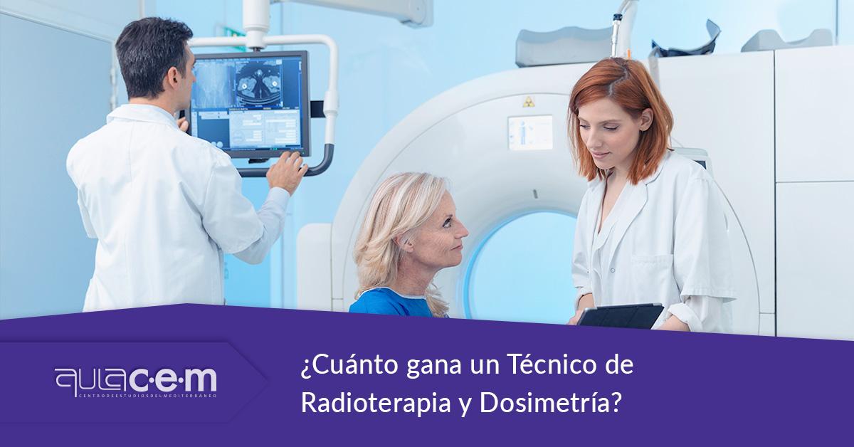 ¿Cuánto gana un Técnico de Radioterapia y Dosimetría?